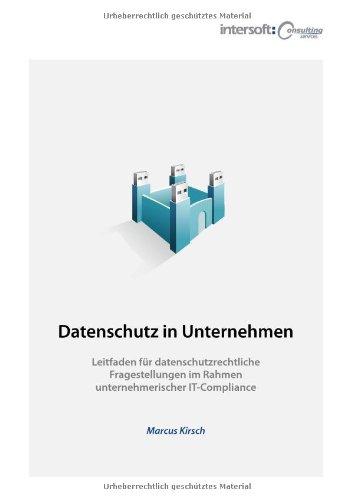 Datenschutz in Unternehmen: Leitfaden für datenschutzrechtliche Fragestellungen im Rahmen unternehmerischer IT-Compliance