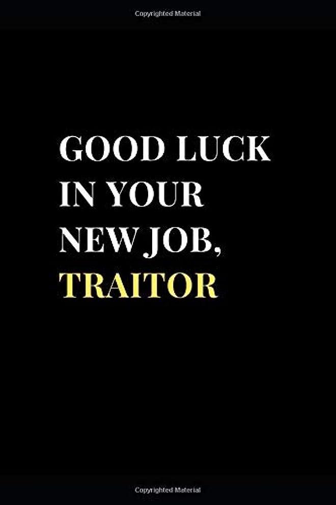 計画的理容室対角線Good Luck In Your New Job, Traitor: Funny Sarcasm Coworker Gag Gift Lined Notebook Journal (Funny Notebooks)
