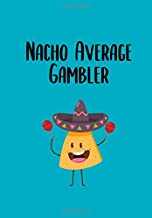 Nacho Average Gambler: Matched Betting Notebook - 120 Lined Blank Pages For All Of Your Matched Betting And Casino Needs