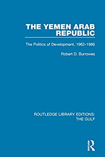 The Yemen Arab Republic: The Politics of Development, 1962-1986 (Routledge Library Editions: The Gulf) (English Edition)