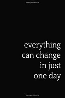 """everything can change in just one day: Journal/Notebook Gift for Her/him Motivational Journal Diary (120 Pages, 6"""" x 9 ), ..."""