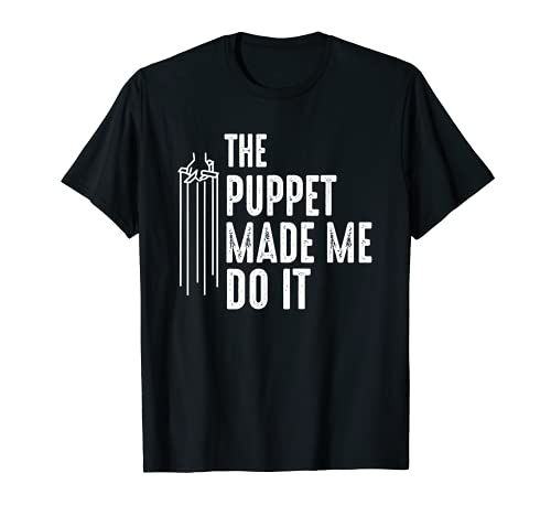 Ttere Made Me Do It - Ventriloquist Dummy Gift Entertainer Camiseta