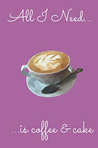 All I Need... is coffee & cake: A notebook journal for coffee and cake lovers. 6 x 9 inch. 120 high quality lined pages. Ideal gift for those who like ... grinders, instant, pods & filter coffee