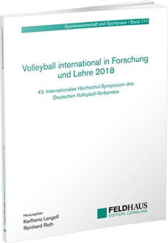 Volleyball international in Forschung und Lehre 2018: 43. Internationales Hochschul-Symposium des Deutschen Volleyball-Verbandes (Sportwissenschaft und Sportpraxis)