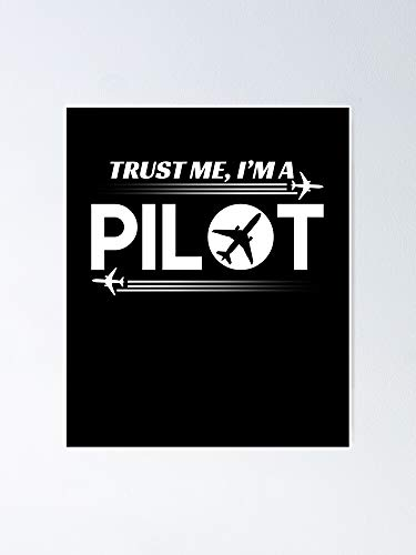 Trust Me I'm A Pilot Poster - for Office Decor, College Dorm, Teachers, Classroom, Gym Workout and School Halloween, Holiday, Christmas Party ! Great Inspirational Wall Art Poster.