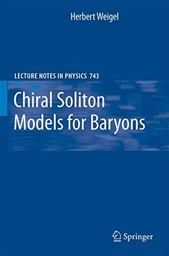 Chiral Soliton Models for Baryons (Lecture Notes in Physics, 743, Band 743)