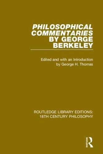 Philosophical Commentaries: Transcribed from the Manuscript and With an Introduction, Explanatory Notes by A.a. Luce (Routledge Library Editions: 18th Century Philosophy)