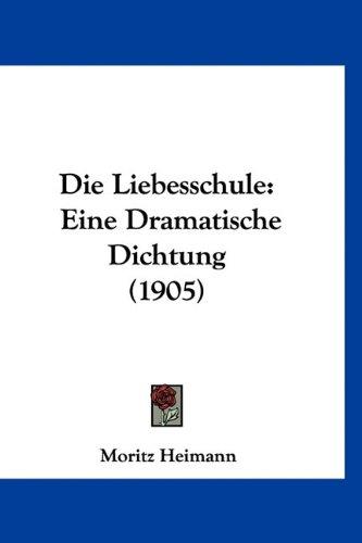Die Liebesschule: Eine Dramatische Dichtung (1905)