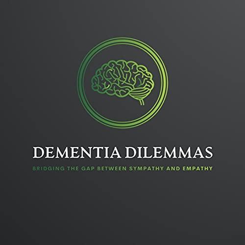 Dementia Dilemmas Podcast By Dementia Dilemmas cover art