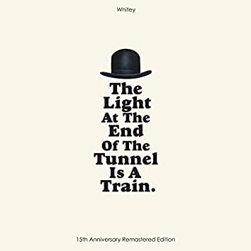 THE LIGHT AT THE END OF THE TUNNEL IS A TRAIN (15TH ANNIVERSARY REMASTERED EDITION)