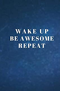 Wake up, Be awesome, Repeat: Lined Blank Notebook Journal