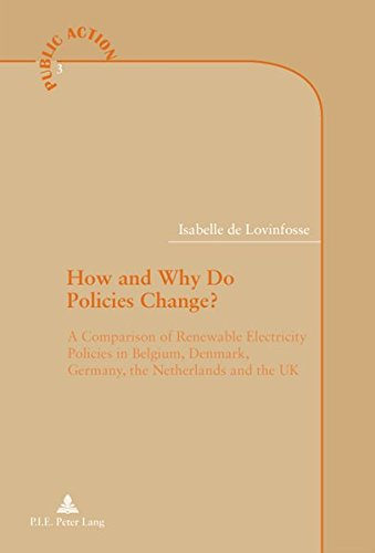 How and Why Do Policies Change?: A Comparison of Renewable Electricity Policies in Belgium, Denmark, Germany, the Netherlands and the UK (Action publique / Public Action, Band 3)