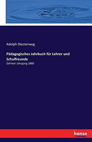 Pädagogisches Jahrbuch für Lehrer und Schulfreunde: Zehnter Jahrgang 1860