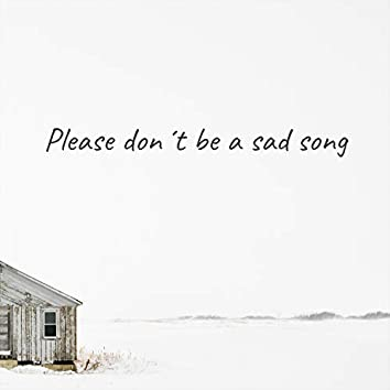 Please Don´t Be a Sad Song