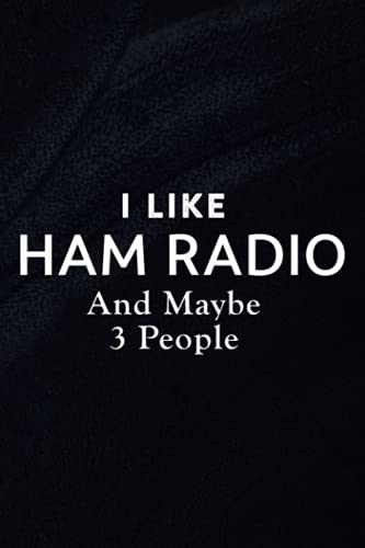 Phone Message Book - I Like Ham Radio and Maybe 3 People Funny Funny: Telephone Message Tracker; Home And Office Call Monitoring Log 110 pages size 6x9 inch,Organizer