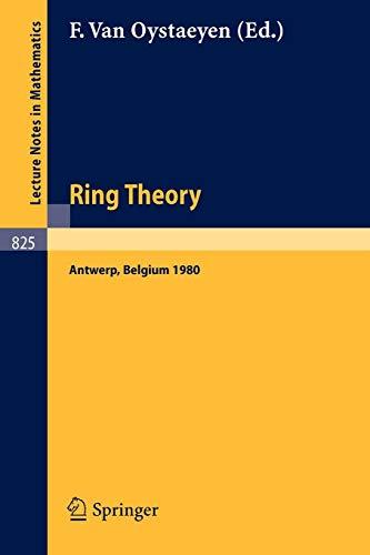 Ring Theory, Antwerp 1980: Proceedings, University of Antwerp, U.I.A., Antwerp, Belgium, May 6-9, 1980
