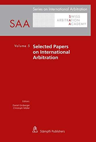 Selected Papers on International Arbitration: Volume 5 (Series on International Arbitration SAA) (English Edition)