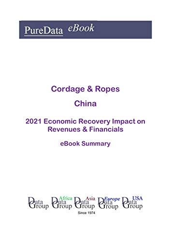 Cordage & Ropes China Summary: 2021 Economic Recovery Impact on Revenues & Financials (English Edition)