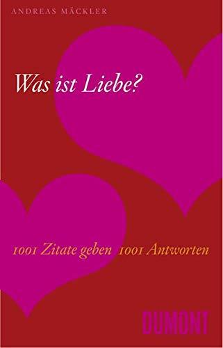 Was ist Liebe?: 1001 Zitate geben 1001 Antworten