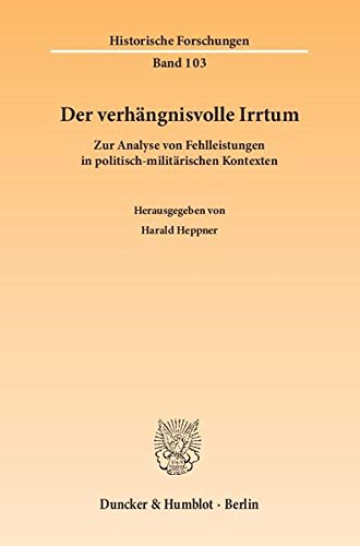 Der verhängnisvolle Irrtum.: Zur Analyse von Fehlleistungen in politisch-militärischen Kontexten. (Historische Forschungen)