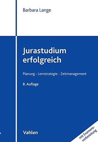 Jurastudium erfolgreich: (mit Examensvorbereitung): Planung, Lernstrategie, Zeitmanagement