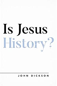 Is Jesus History? by [John Dickson]