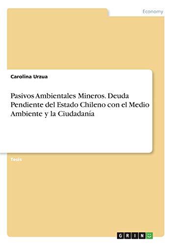 Pasivos Ambientales Mineros. Deuda Pendiente del Estado Chileno con el Medio...