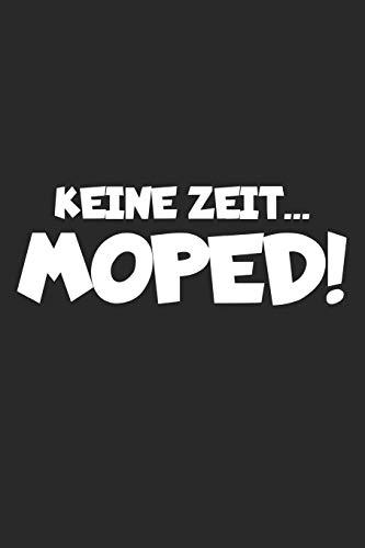Keine Zeit Moped: Notizbuch für Mopedfahrer | Männer Geschenke | Schrauber | Roller Freunde | A5 | Punkteraster