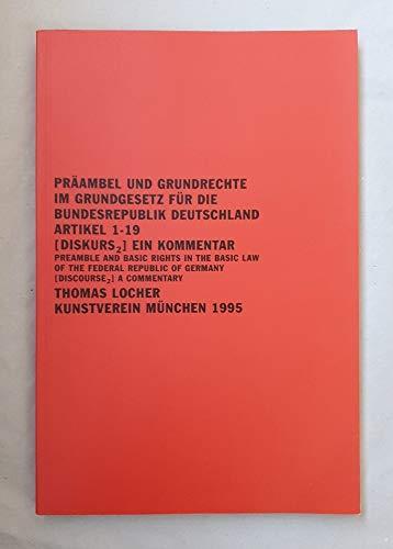 Präambel und Grundrechte im Grundgesetz für die Bundesrepublik Deutschland Artikel 1-19 [Diskurs 2] Ein Kommentar. Thomas Locher, Kunstverein München, 1995.