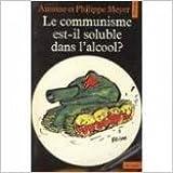 Le Communisme est-il soluble dans l'alcool ? de Antoine Meyer,Philippe Meyer ( 1 novembre 1979 )
