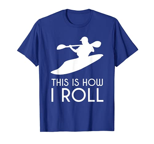 Kayak TShirt Funny Kayaking Gift THIS IS HOW I ROLL T-Shirt