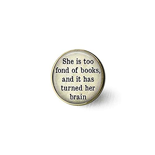 qws Book Quote Brooch - Louisa May Alcott - She is Too Fond of Books and it...