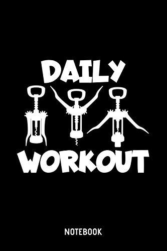 Daily Workout Notebook: A5 (Handtaschenformat) Blanko Winzer Notizheft oder Wein Journal - Korkenöffner Tagebuch oder Tannine Buch als Notizbuch für Männer und Frauen