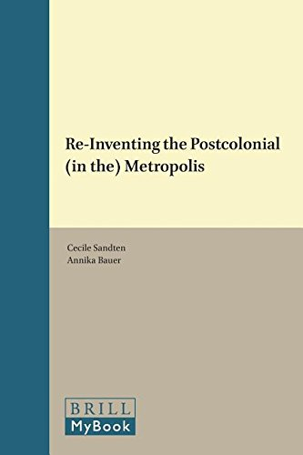 Re-Inventing the Postcolonial (in The) Metropolis (Cross/Cultures: Readings in Post/Colonial Literatures and Cultures in English: Asnel Papers, 20, Band 188)