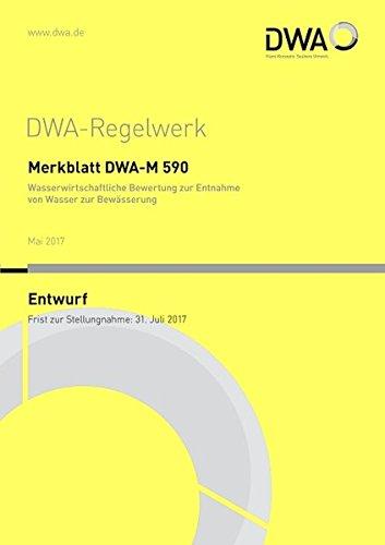 Merkblatt DWA-M 590 Wasserwirtschaftliche Bewertung zur Entnahme von Wasser zur Bewässerung (Entwurf) (DWA-Regelwerk)
