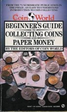The Coin World Beginner's Guide to Collecting Coins and Paper Money (Signet)