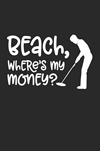 """Beach, where's My Money: Beach, where's My Money Notebook /Die cast carcollector / Diary Great Gift for Metal Detecting or any other occasion. 110 Pages 6"""" by 9"""""""