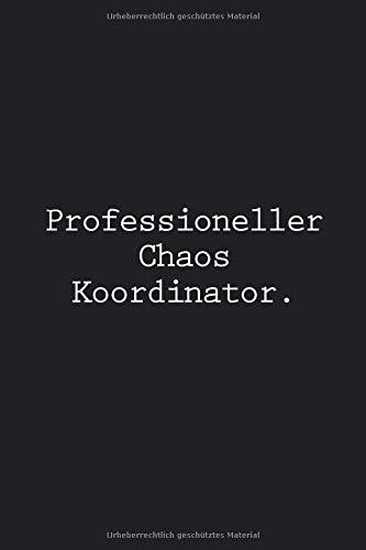 Professioneller Chaos Koordinator: Liniertes Notizbuch für Beruf, Büro und Alltag. Lustiger Spruch für die tägliche Spaß Dosis. Machen Sie Kollegen oder Ihrem Chef ein tolles unvergessliches Geschenk.