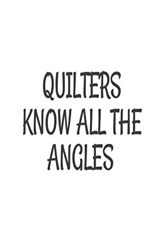 Quilters Know All The Angles: Funny Quilting Hobby Novelty Gift Notebook