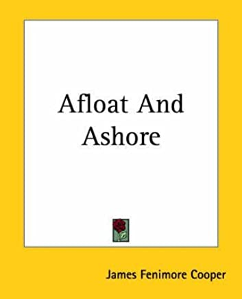 [(Afloat And Ashore)] [By (author) James Fenimore Cooper] published on (June, 2004)