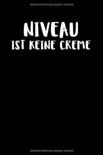 Niveau Ist Keine Creme: Notizbuch Journal Tagebuch 100 linierte Seiten | 6x9 Zoll (ca. DIN A5)