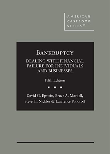 Compare Textbook Prices for Bankruptcy: Dealing with Financial Failure for Individuals and Businesses American Casebook Series 5 Edition ISBN 9781647080723 by Epstein, David,Markell, Bruce,Nickles, Steve,Ponoroff, Lawrence
