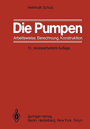 Die Pumpen: Arbeitsweise Berechnung Konstruktion