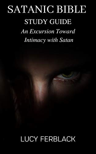 SATANIC BIBLE STUDY GUIDE   : An Excursion Toward Intimacy with Satan (English Edition)