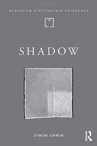 Shadow: the architectural power of withholding light (Analysing Architecture Notebooks)