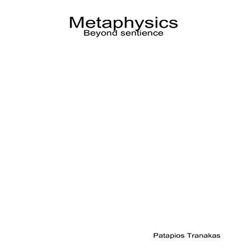 Metaphysics: Beyond Sentience                   By:                                                                                                                                 Patapios Tranakas                               Narrated by:                                                                                                                                 Cathi Colas                      Length: 1 hr and 45 mins     Not rated yet     Overall 0.0