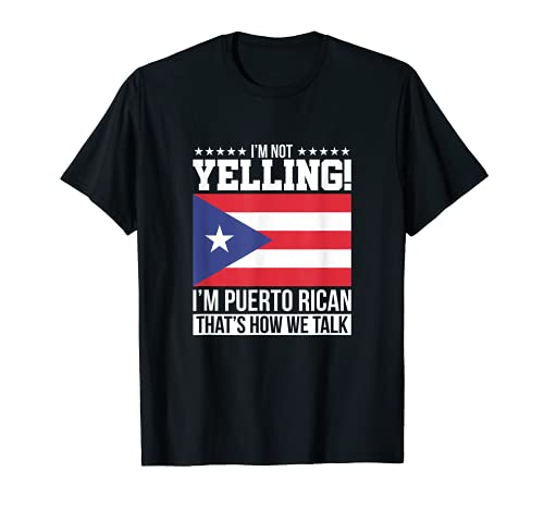 Im Not Yelling Thats How we Talk - Funny Puerto Rico Proud T-Shirt