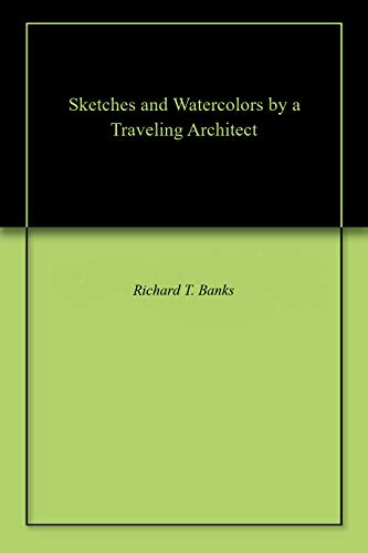 Sketches and Watercolors by a Traveling Architect (English Edition)