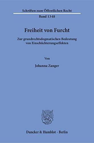 Freiheit von Furcht.: Zur grundrechtsdogmatischen Bedeutung von Einschüchterungseffekten. (Schriften zum Öffentlichen Recht)