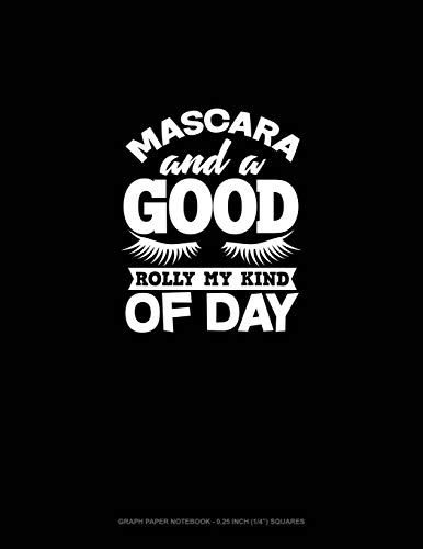 Mascara And A Good Roll My Kind Of Day: Graph Paper Notebook - 0.25 Inch (1/4